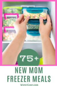 A list of 75+ Freezer Meal ideas for new moms!